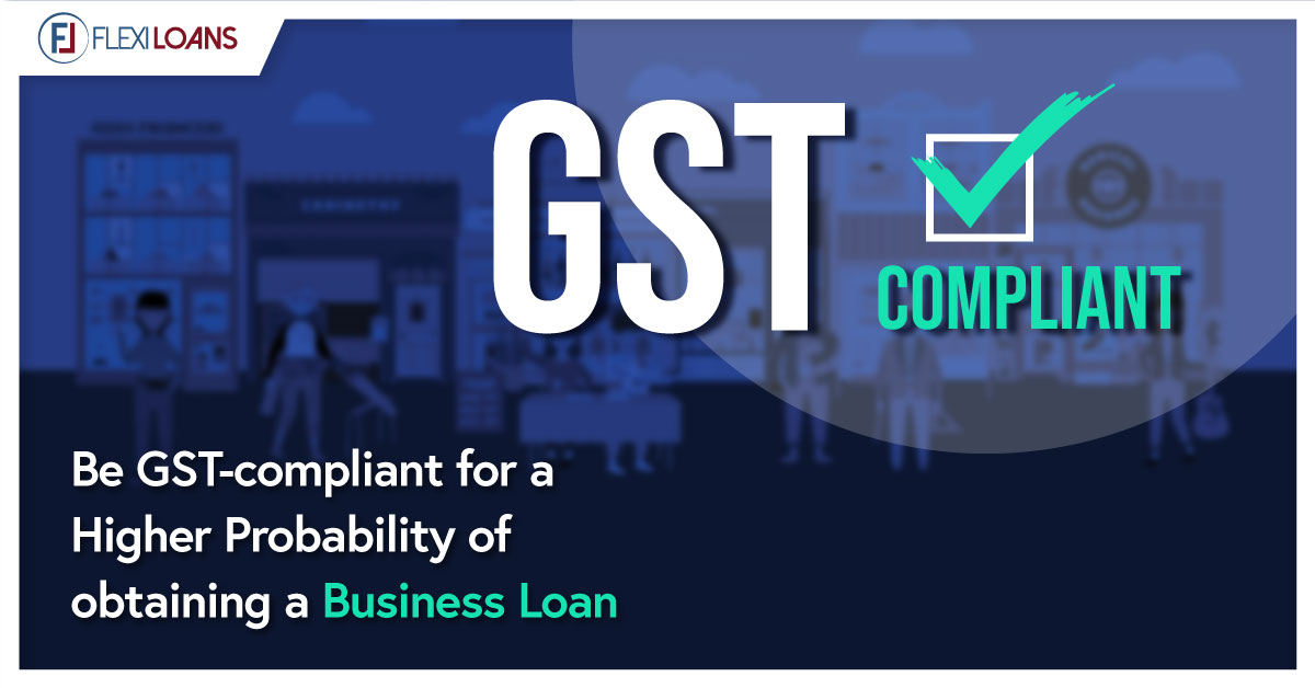 HOW BEING GST-COMPLIANT CAN INCREASE THE CHANCE OF GETTING A BUSINESS LOAN