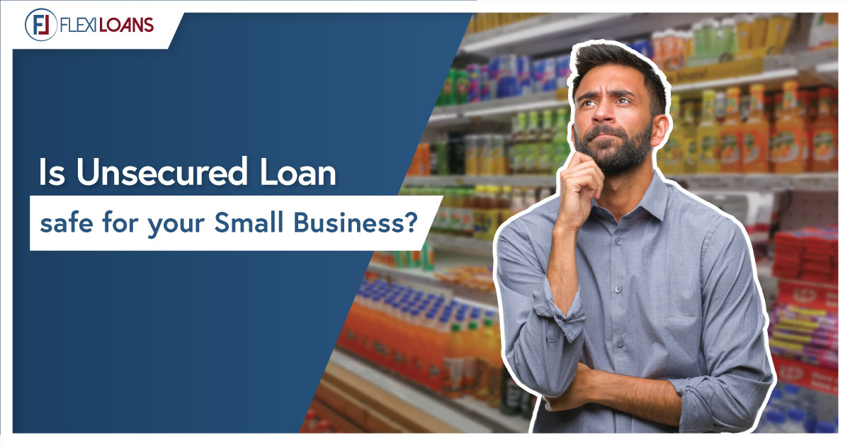 IS UNSECURED LOAN SAFE FOR YOUR SMALL BUSINESS?