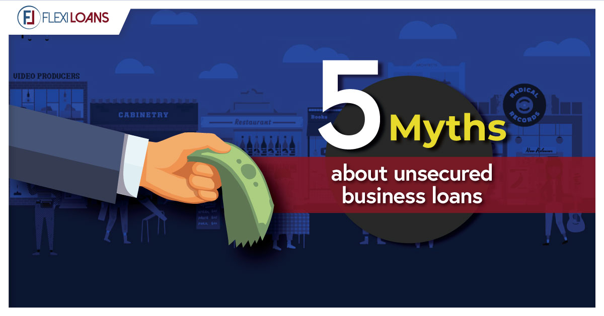 MYTHS ABOUT UNSECURED BUSINESS LOANS