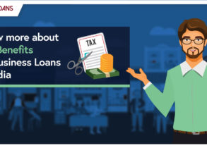 KNOW MORE ABOUT TAX BENEFITS ON BUSINESS LOANS IN INDIA