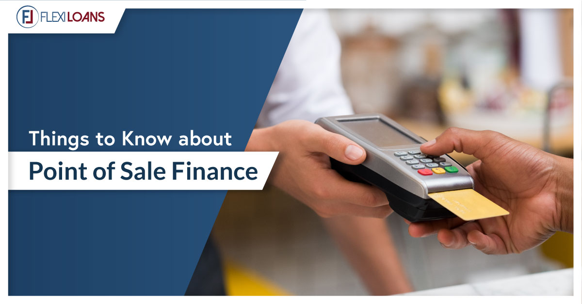 THINGS TO KNOW ABOUT POINT OF SALE FINANCE