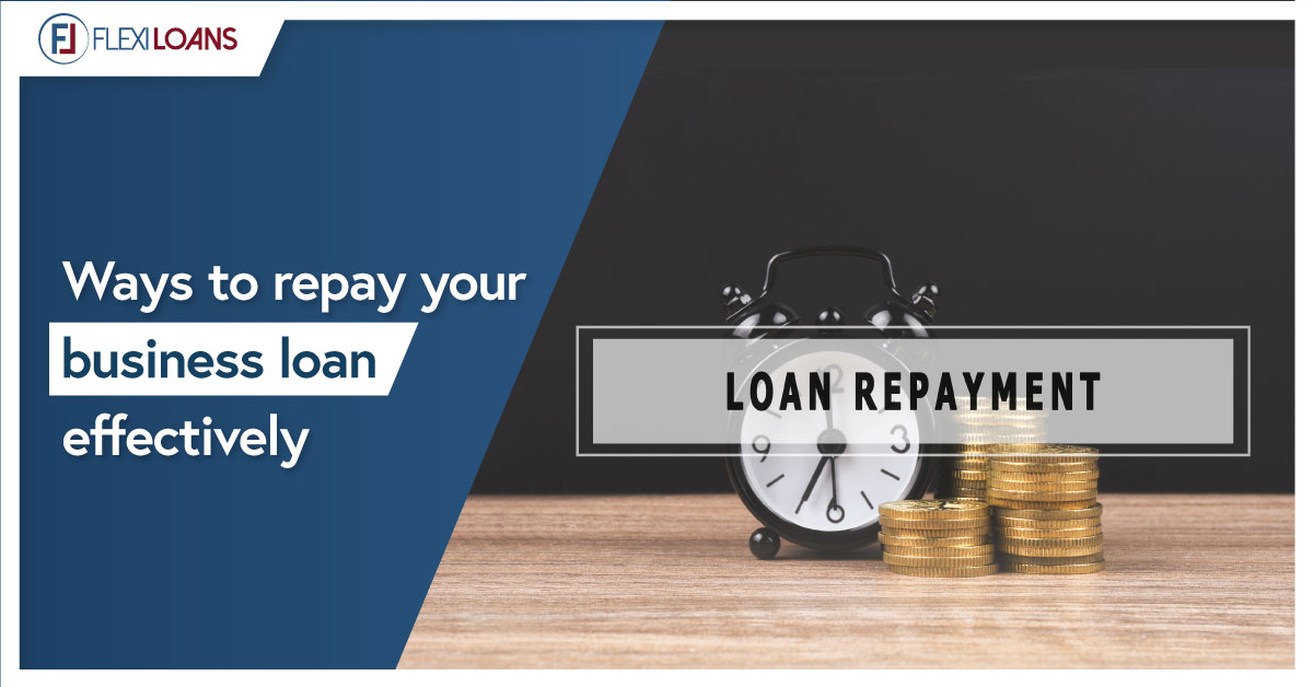 WAYS T REPAY YOUR BUSINESS LOANS EFFECTIVELY?