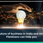 Future Of Business In India And How Flexiloans Can Help You
