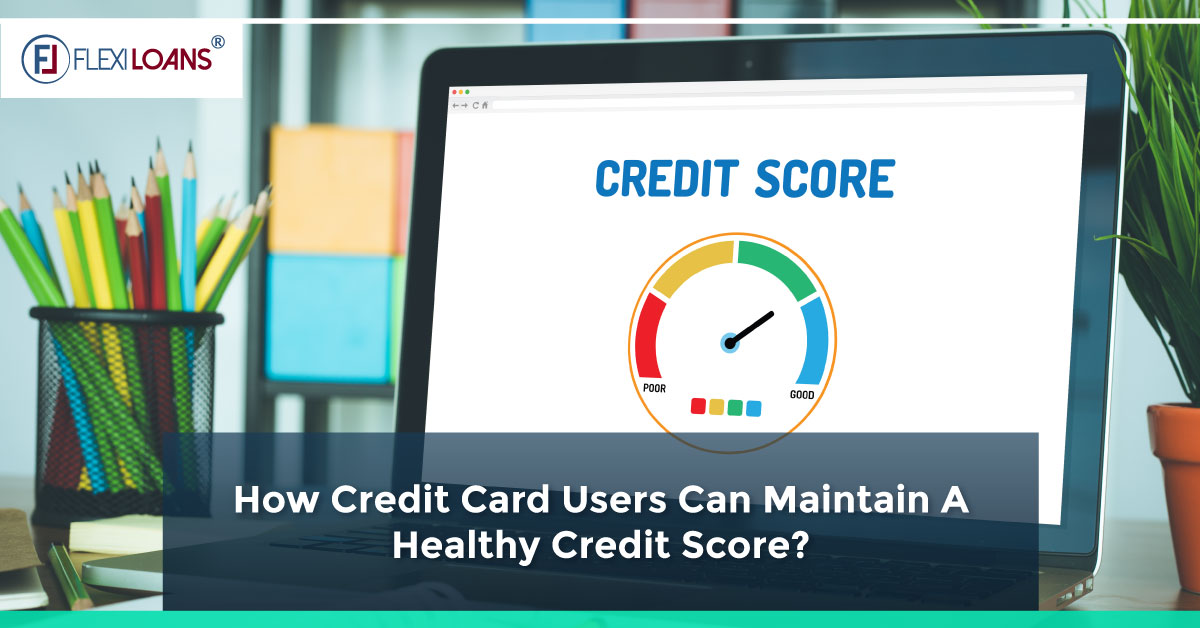 How Credit Card Users Can Maintain A Healthy Credit Score?