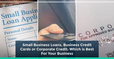 Small Business Loans, Business Credit Cards or Corporate Credit: Which is Best For Your Business