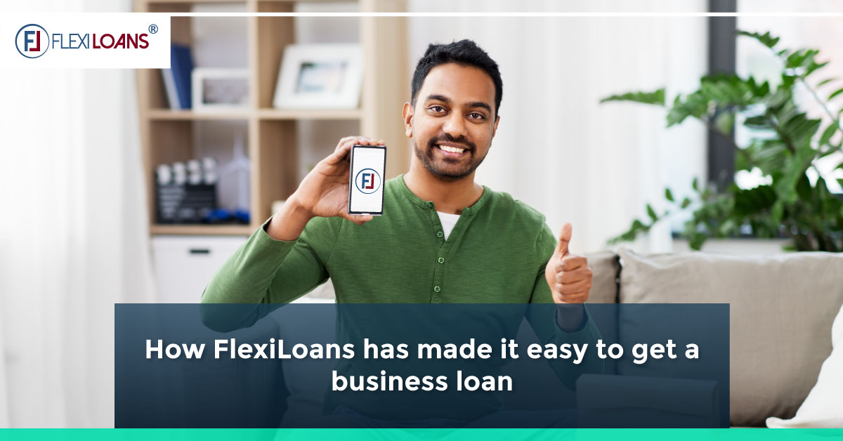 How FlexiLoans Has Made It Easy To Get A Business Loan