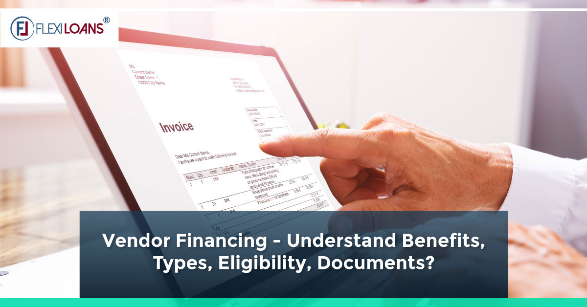 Vendor Financing – Understand Benefits, Types, Eligibility, Documents?