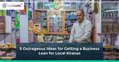 5 Outrageous Ideas for Getting a Business Loan for Local Kiranas