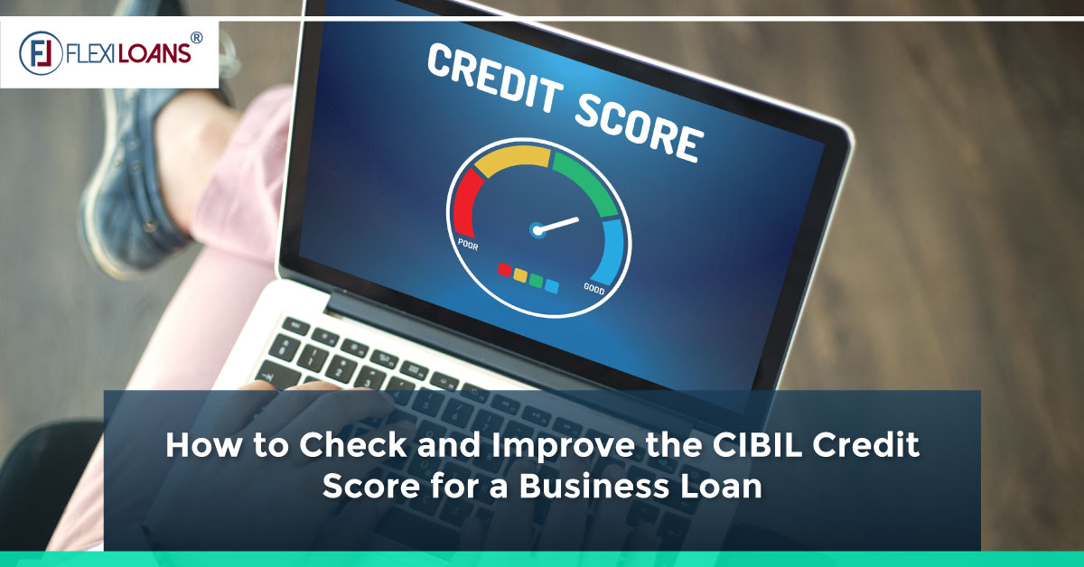 How to Check and Improve the CIBIL Credit Score for a Business Loan