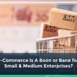 Know E-Commerce is A-Boon or Bane for Micro, Small & Medium Enterprises