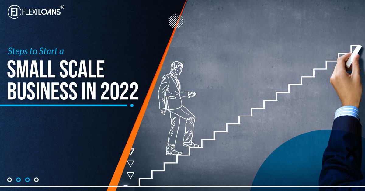 Steps to Start a Small Scale Business in 2022