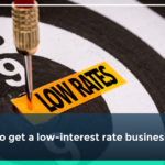 Tips to get a low-interest rate business loan